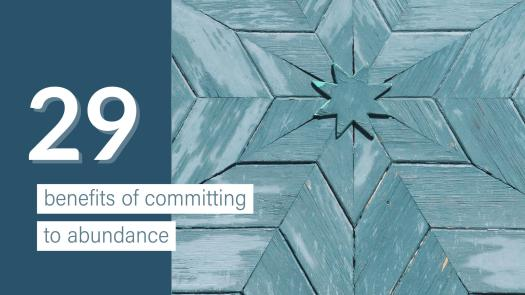 29 benefits of committing to abundance